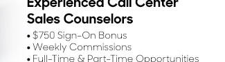 Experienced Call Center Sales Counselors. Full-Time and Part-Time Opportunities.