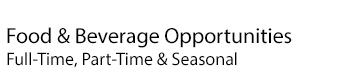 Food & Beverage Opportunities. Full-Time, Part-Time & Seasonal