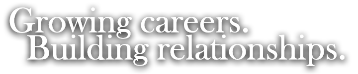 Growing careers. Building Relationships