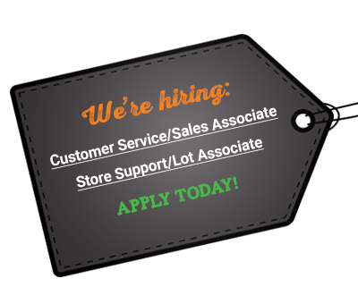 Now Hiring for many roles, including: Customer Service/Sales Associate • Store Support/Lot Associate • And more!