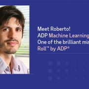 Meet Roberto! ADP Machine Learning Developer, and One of the brilliant minds behind Roll by ADP