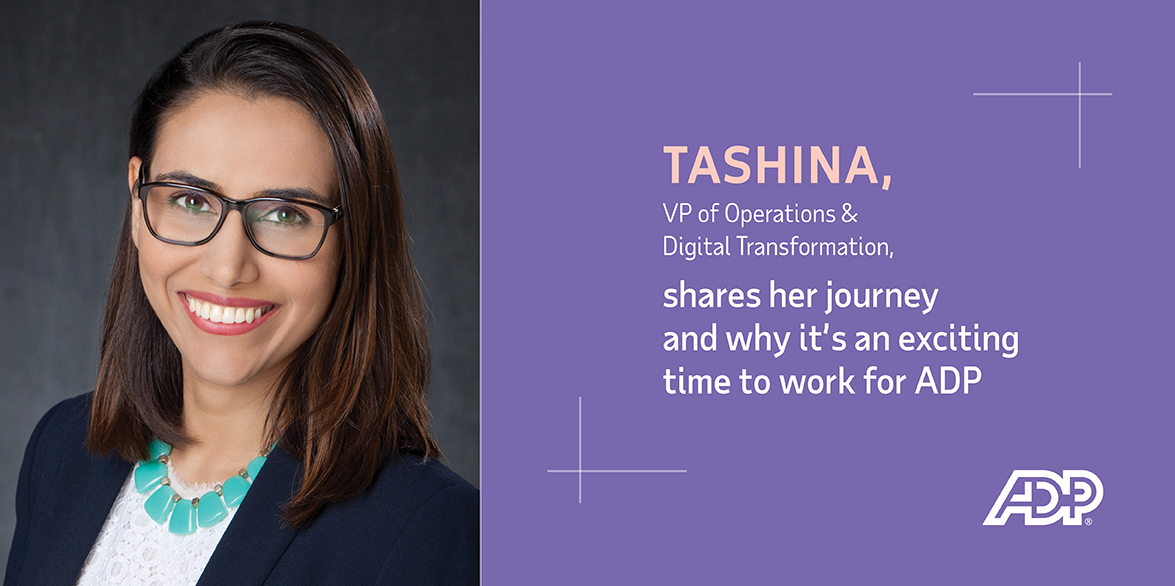 Tashina, VP of Operations & Digital Transformation shares her journey and why it's an exciting time to work for ADP