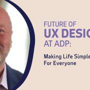 Future of UX Design at ADP: Making Life Simpler for Everyone