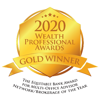 2020 Wealth Professional Awards Gold Winner. The Equitable Bank Award for Multi-Office Advisor Network/Brokerage of the Year
