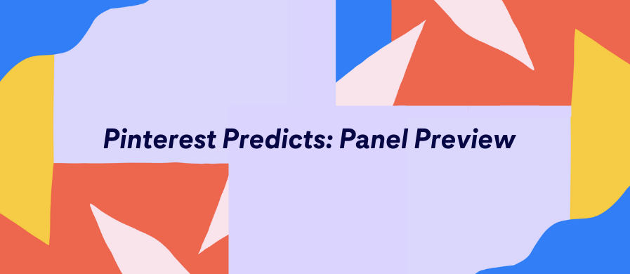 Pinterest Predicts: Panel Review Graphic