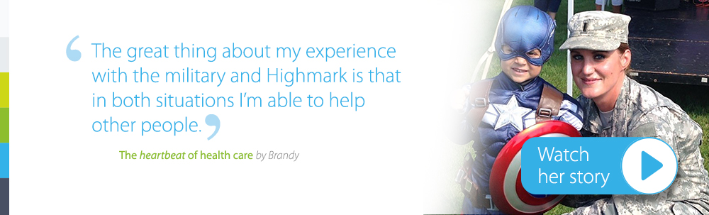 the great thing about my experience with military and highmark is that situations i'm able to help other people