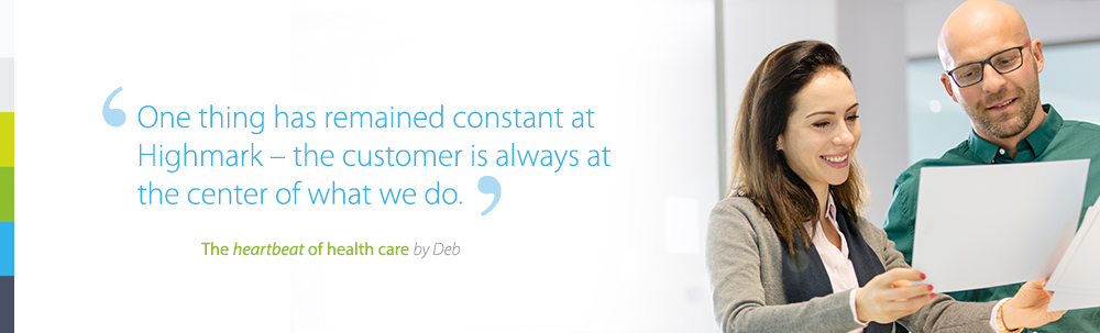 One thing has remained constant at Highmark- the customer is always at the center f what we do .