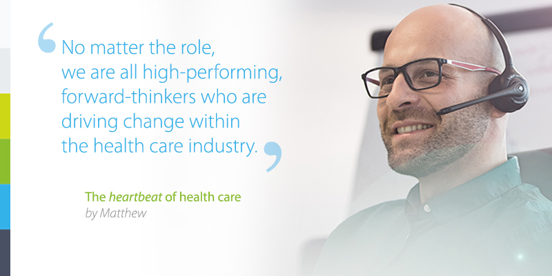 No matter the role we are all high performing forward thinkers who are driving change within the health care industry