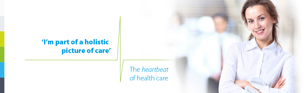 I'm part of a holistic picture of care. The heartbeat of health care