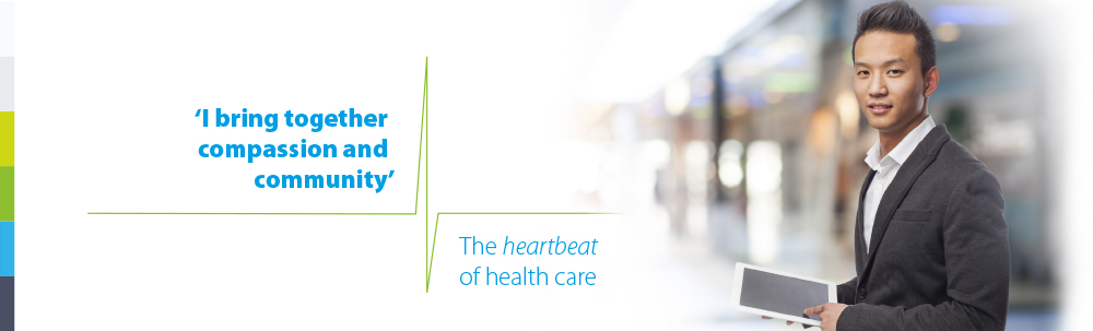 I bring together compassion and community. The heartbeat of health care