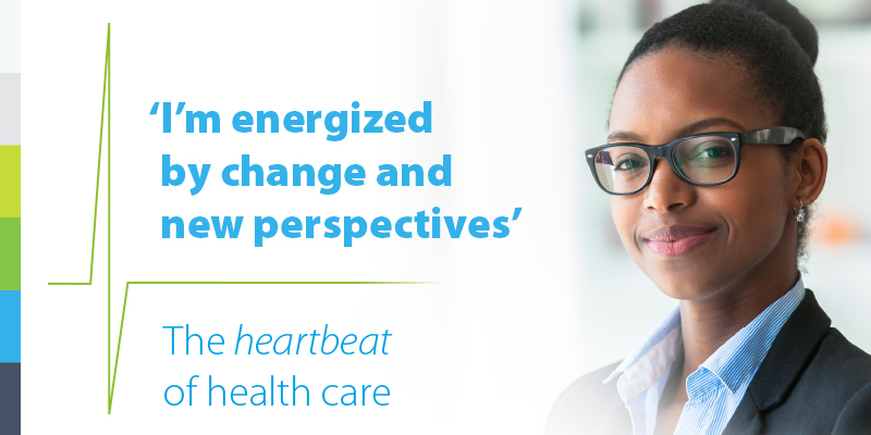 I'm energized by change and new perspectives. The heartbeat of health care
