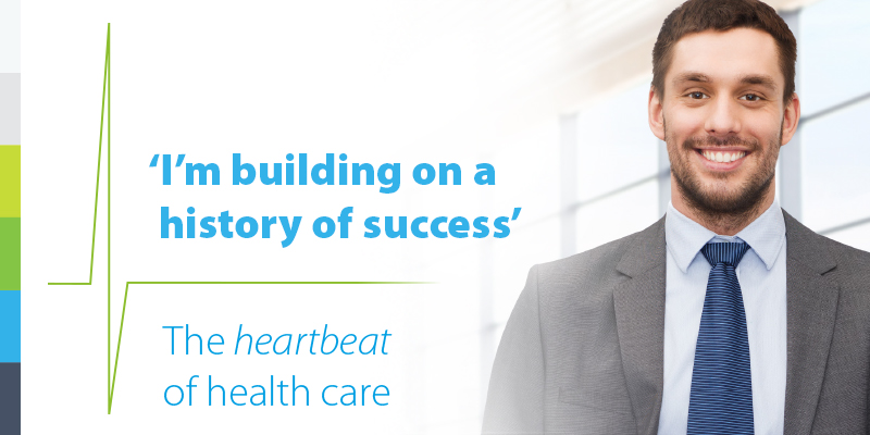 I'm building on a history of success. The heartbeat of health care