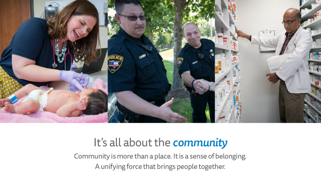 It's all about the community. Community is more than a place. It is a sense of belonging. A unifying force that brings people together.
