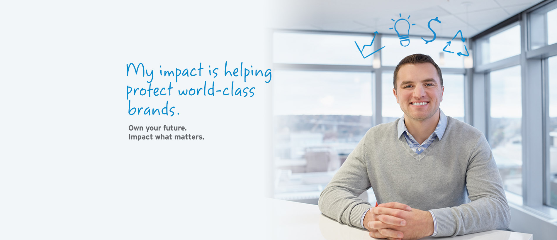 My impact is helping protect world-class brands. Own your future. Impact what matters.