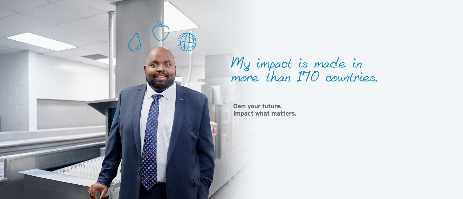 My impact is made in more than 170 countries. Own your future. Impact what matters.
