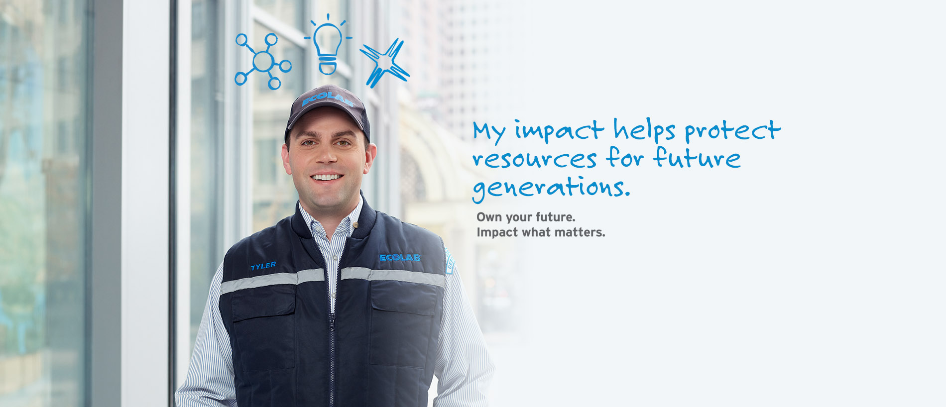 My impact helps protect resources for future generations. Own your future. Impact what matters.