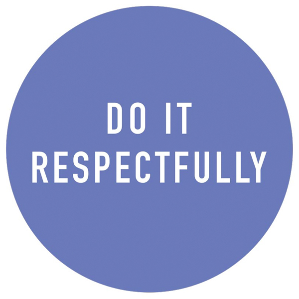 Do It Respectfully