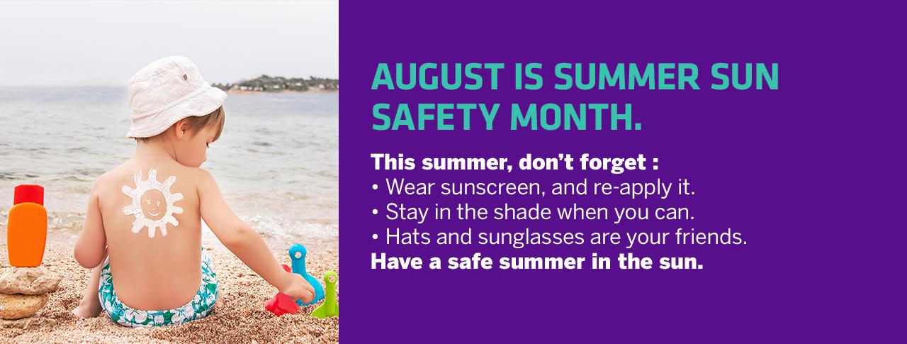 August is Summer Sun Safety Month.