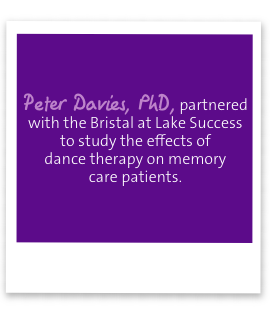Peter Davies, PhD, partnered with the Bristal at Lake Success to study the effects of dance therapy on memory 