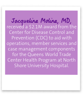 Jacqueline Moline, MD, received a $2.1M award from the Center for Disease Control and Prevention (CDC) to aid with operations, member services and case management components for the Queens World Trade Center Health Program at North Shore University Hospital.