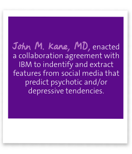 John M. Kane, MD, enacted a collaboration agreement with IBM to identify and extract features from social media that predict psychotic and/or depressive tendencies.