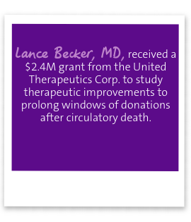 Lance Becker, MD, received a $2.4M grant from the United Therapeutics Corp. to study therapeutic improvements to prolong windows of donations after circulatory death.