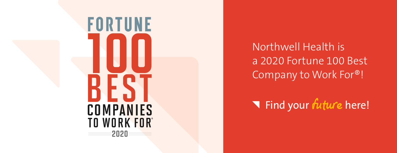 Fortune 100 Best Companies to Work For 2020. Northwell Health is a 2020 Fortune 100 Best Company to Work For. Find your future here!