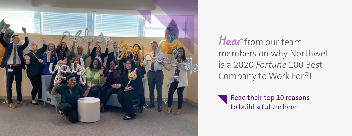 Hear from our team members on how Northwell health is a Fortune 100 company to work for