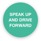 Speak up and drive forward